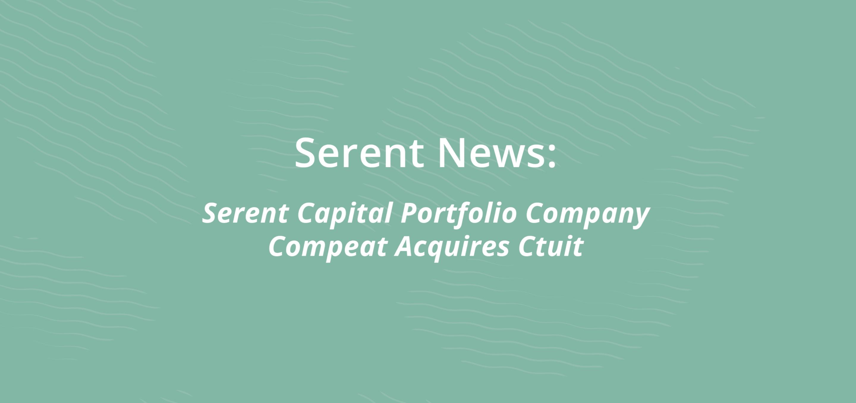 Serent Capital Portfolio Company Compeat Acquires Ctuit