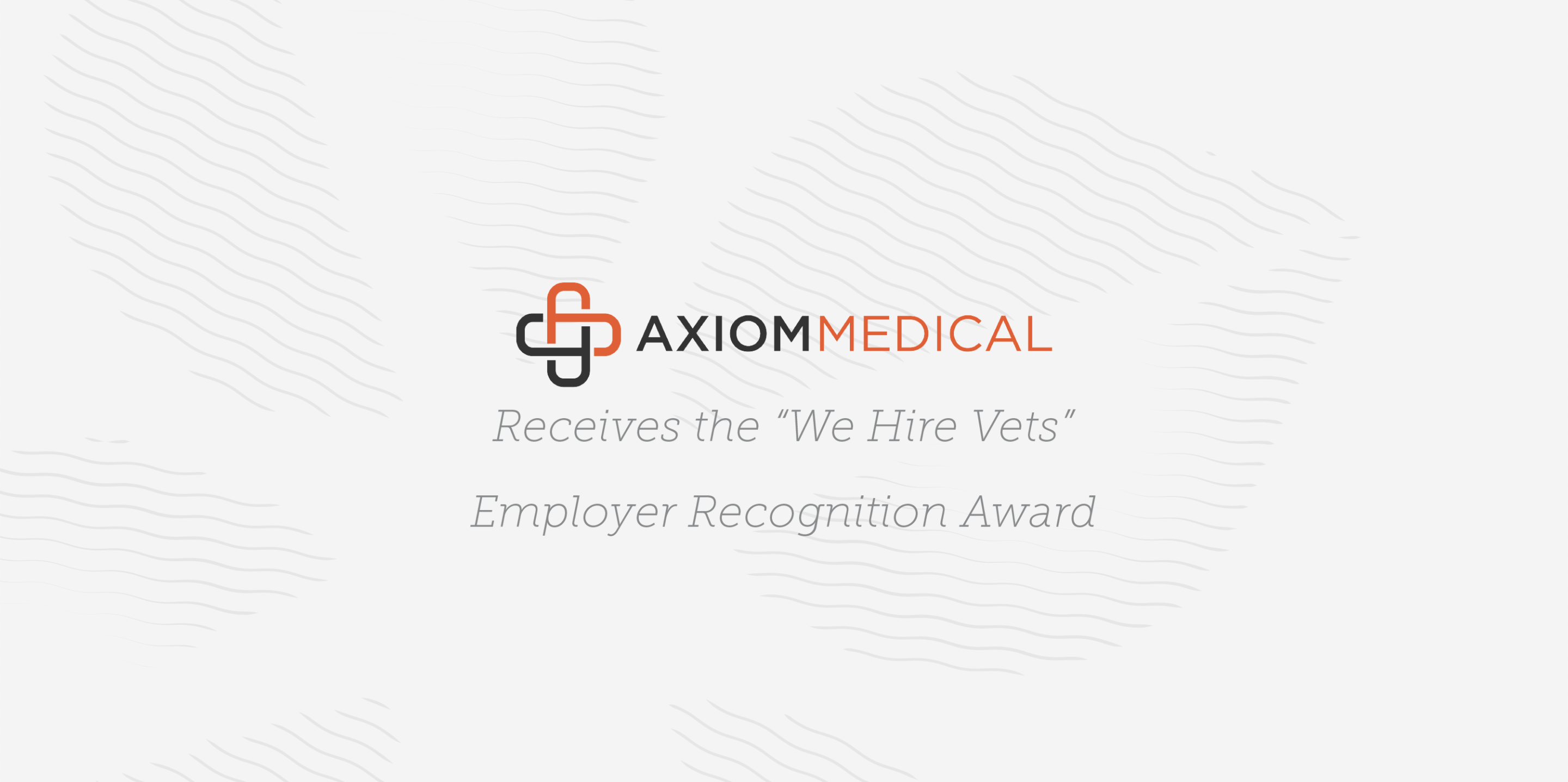 "Axiom Medical, a Serent Portfolio Company, Receives the ""We Hire Vets"" Employer Recognition Award"