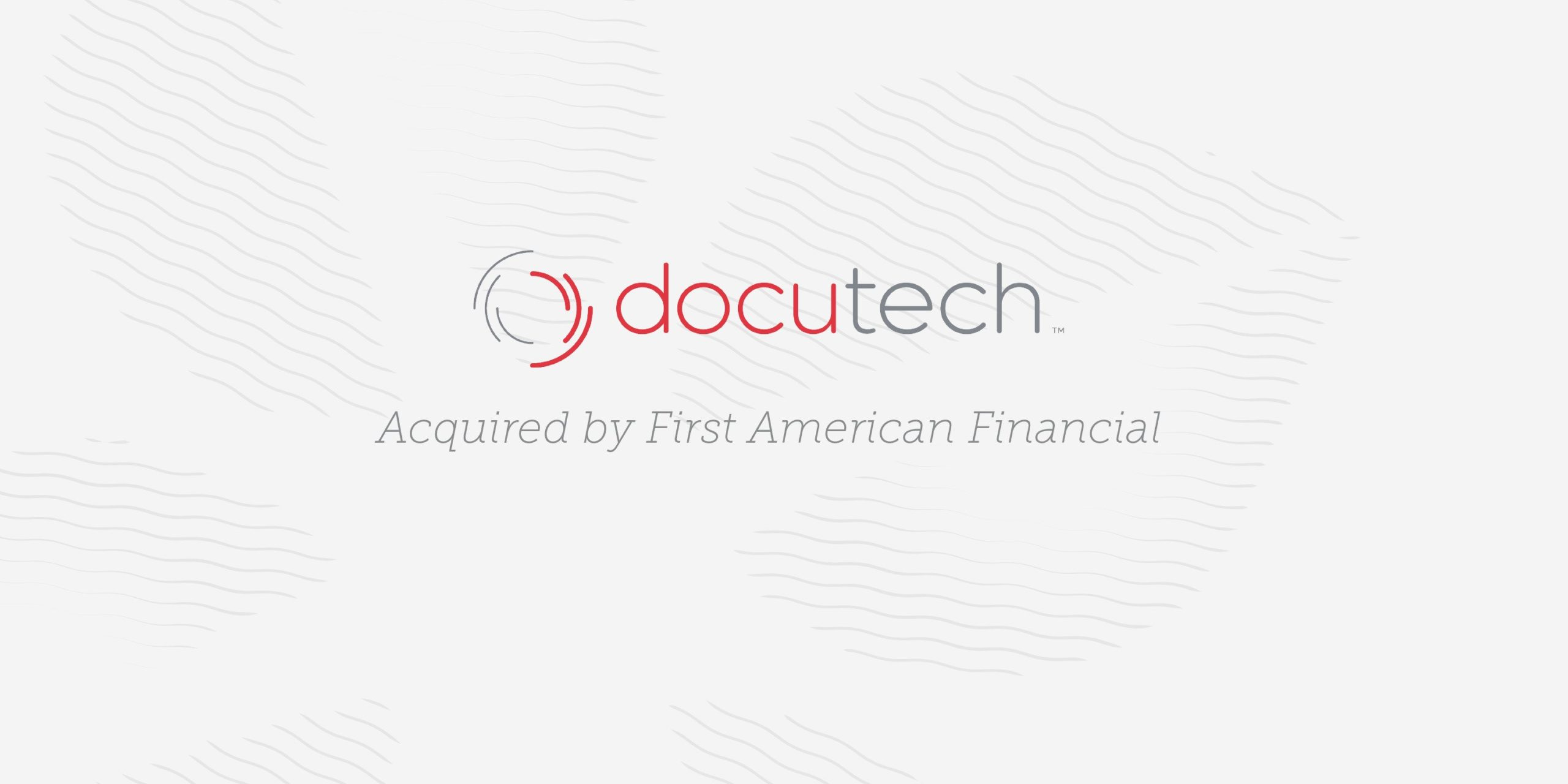 Docutech, a Leading Provider of Document, eClose and Fulfillment Technology Solutions for Mortgage Lenders and a Serent Portfolio Company, Acquired by First American for $350 Million