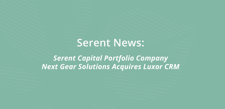 Serent Capital Portfolio Company Next Gear Solutions Acquires Luxor CRM