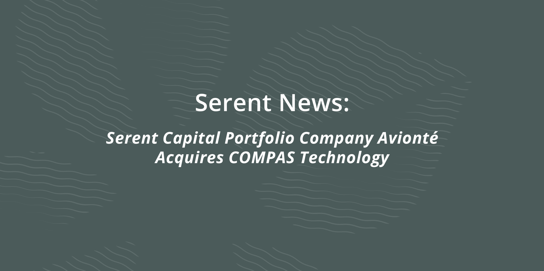 Serent Capital Portfolio Company Avionté Acquires COMPAS Technology