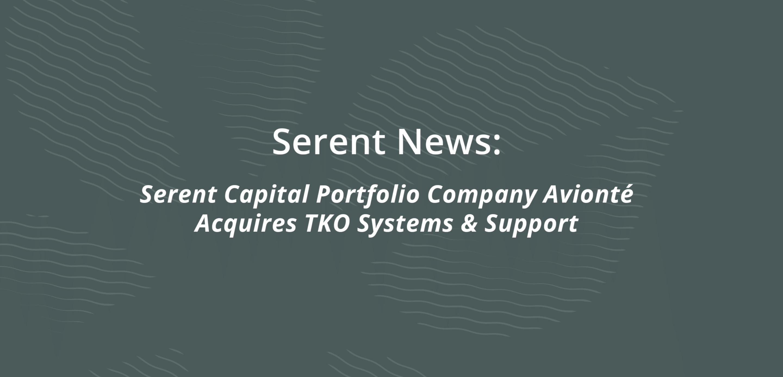 Serent Capital Portfolio Company Avionté Acquires TKO Systems & Support