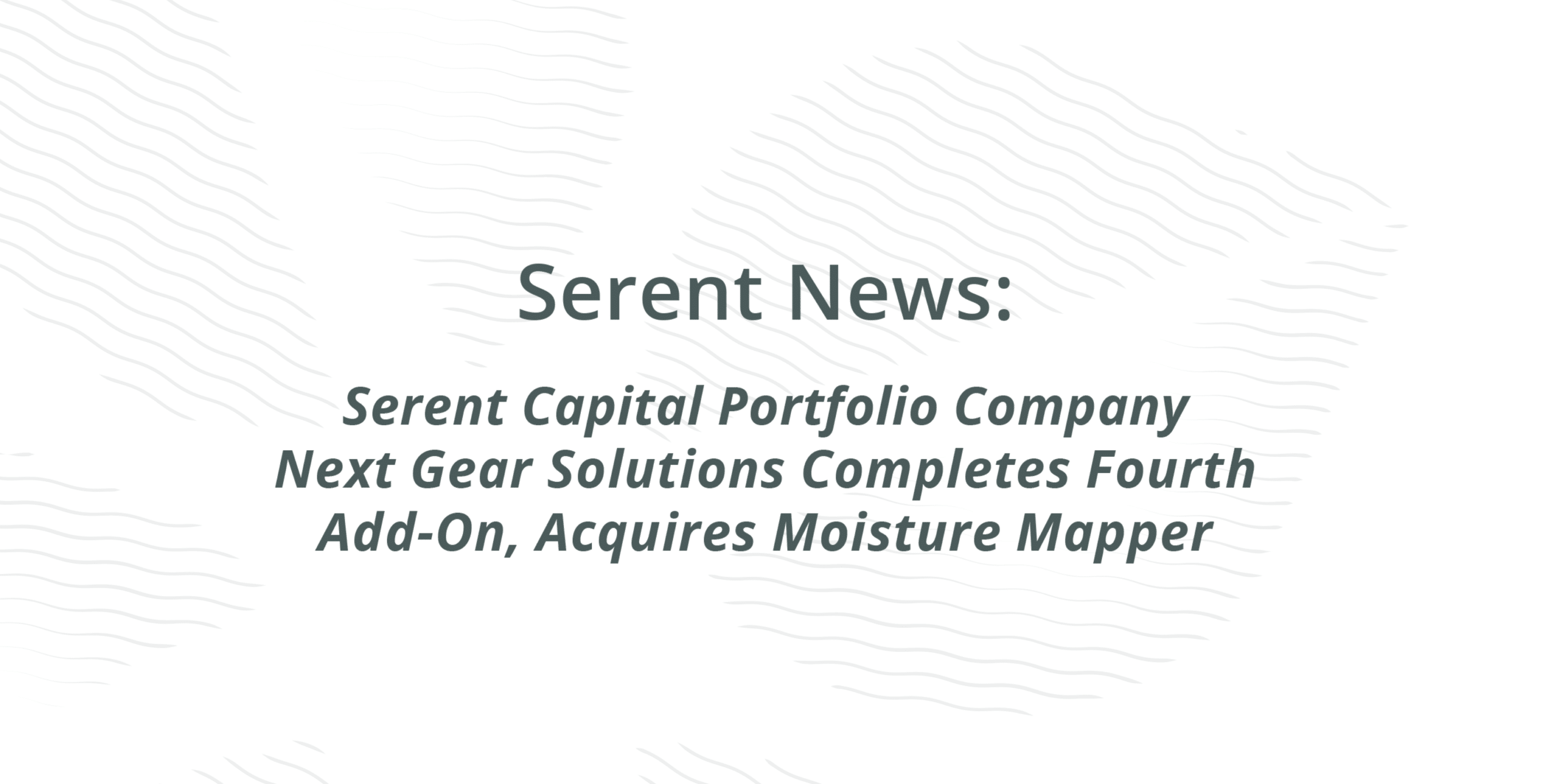 Serent Capital Portfolio Company Next Gear Solutions Completes Fourth Add-On, Acquires Moisture Mapper