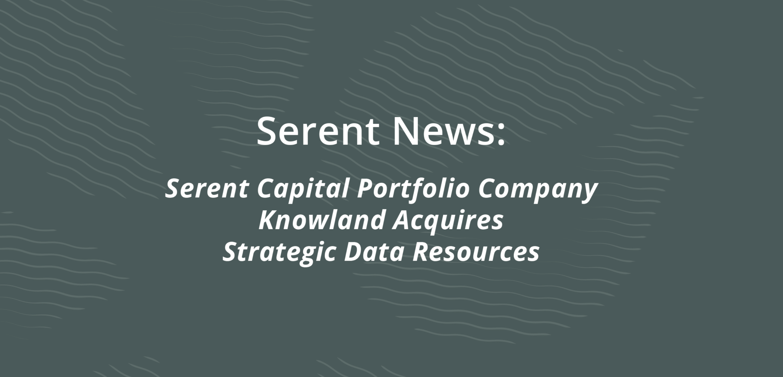 Serent Capital Portfolio Company Knowland Acquires Strategic Data Resources