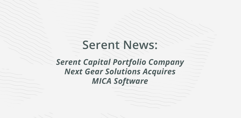 Serent Capital Portfolio Company Next Gear Solutions Acquires MICA Software