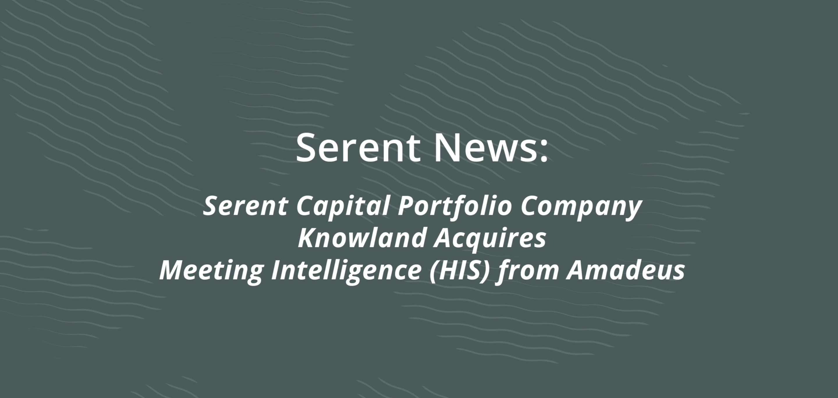 Serent Capital Portfolio Company Knowland Acquires Meeting Intelligence (HIS) from Amadeus