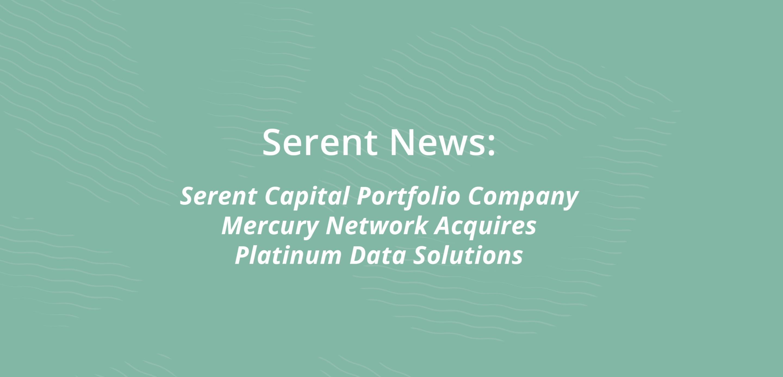 Serent Capital Portfolio Company Mercury Network Acquires Platinum Data Solutions
