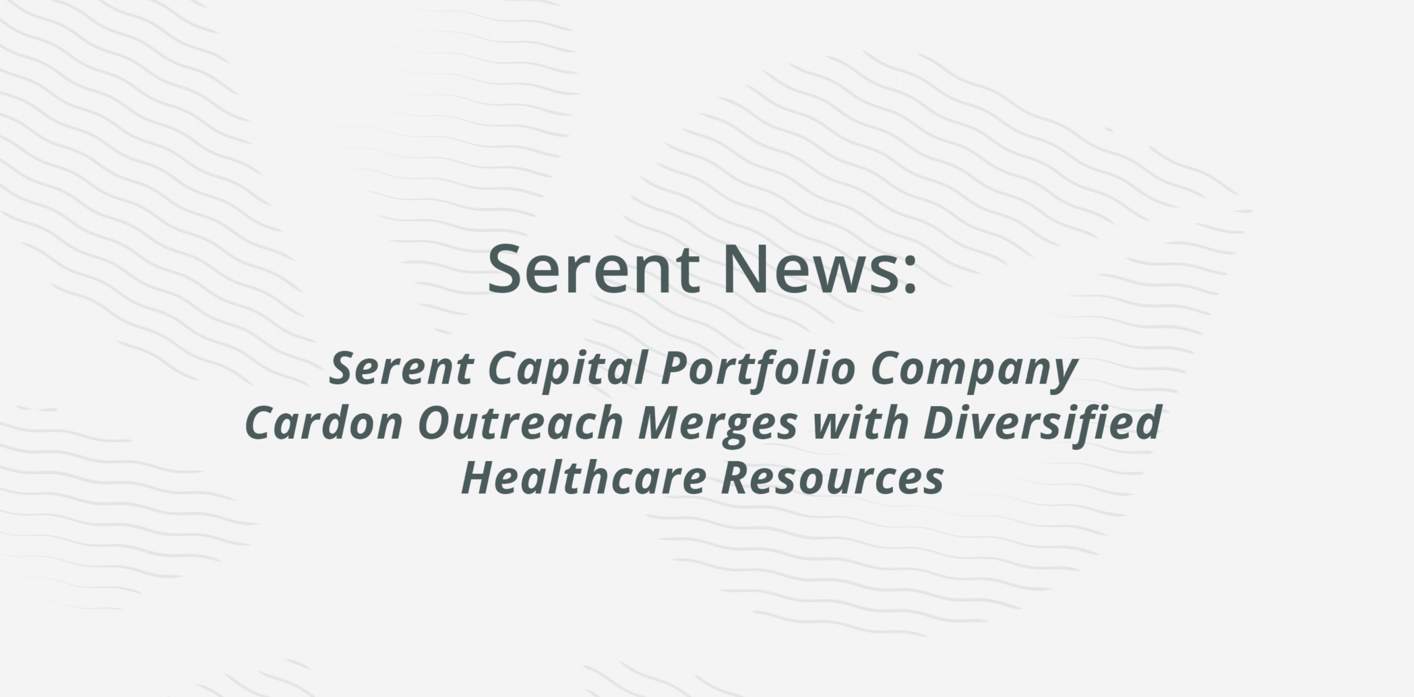 Serent Capital Portfolio Company Cardon Outreach Merges with Diversified Healthcare Resources