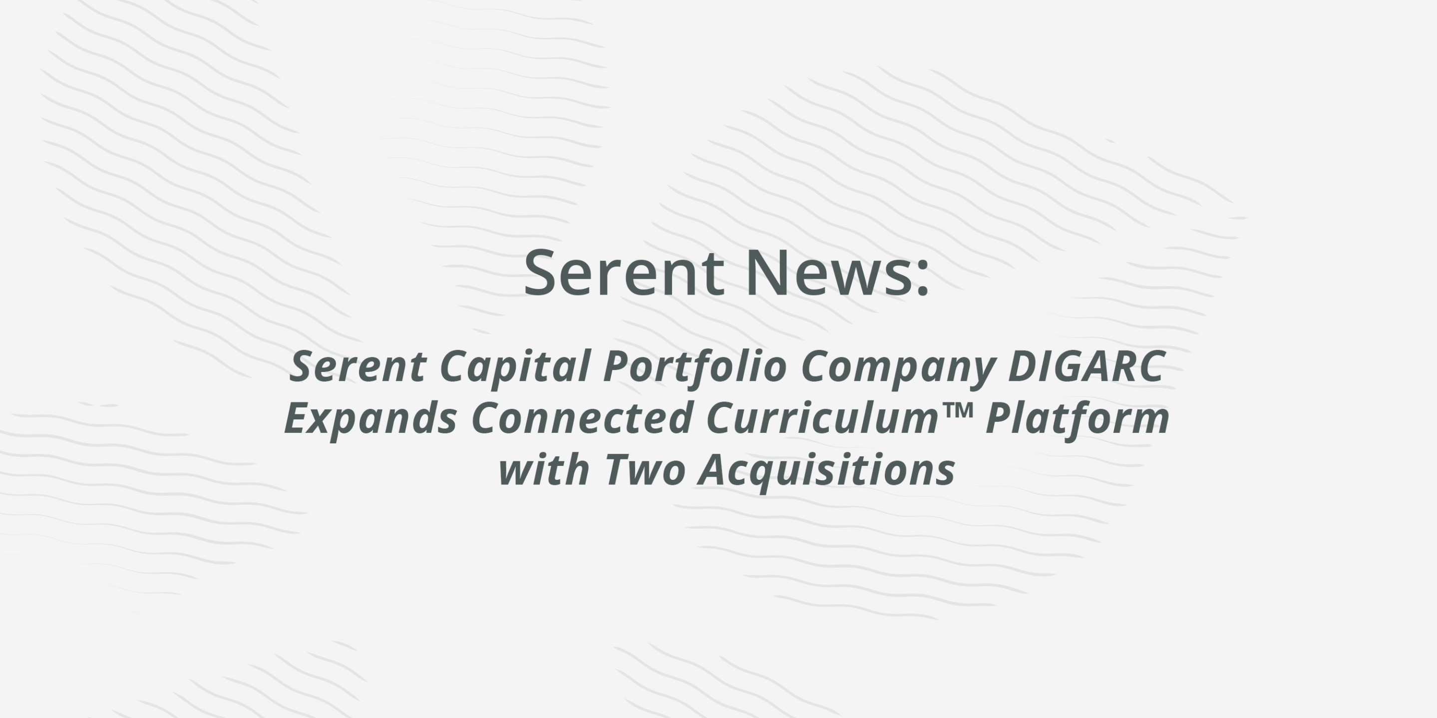 Serent Capital Portfolio Company DIGARC Expands Connected Curriculum™ Platform with Two Acquisitions