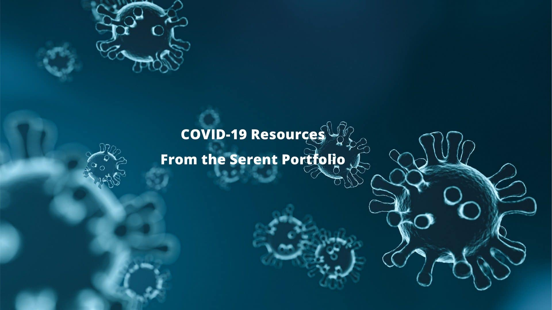 COVID-19 Resources from the Serent Portfolio