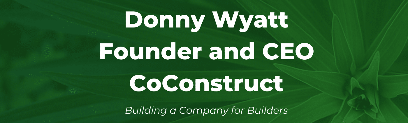 Serent Snapshot: Donny Wyatt, Founder and CEO of CoConstruct