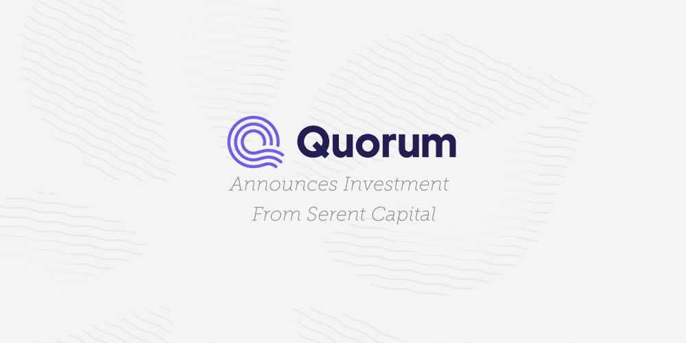 Quorum Announces Investment from Serent Capital