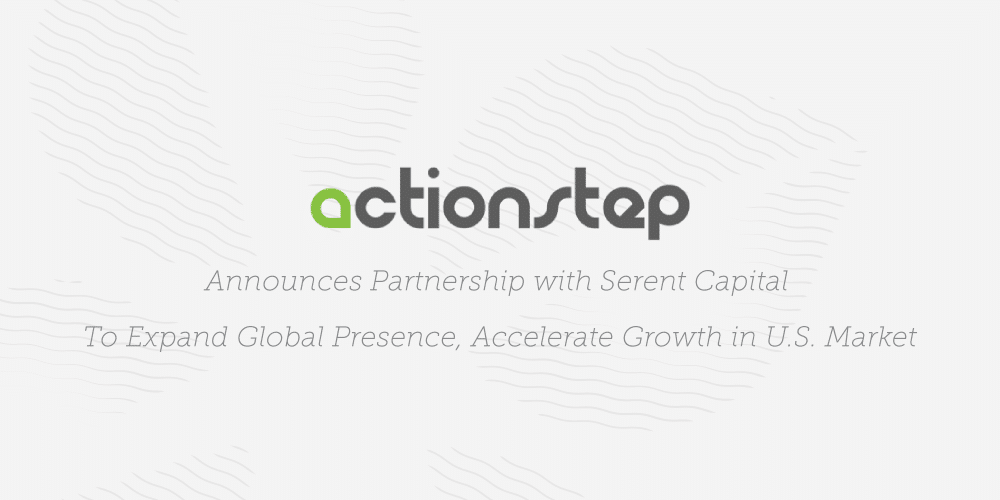 Serent Capital Partners with Actionstep to Expand Global Presence, Accelerate Growth in U.S. Market