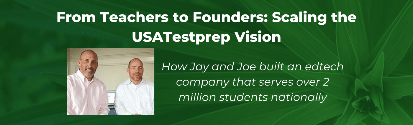 From Teachers to Founders: Scaling the USATestprep Vision